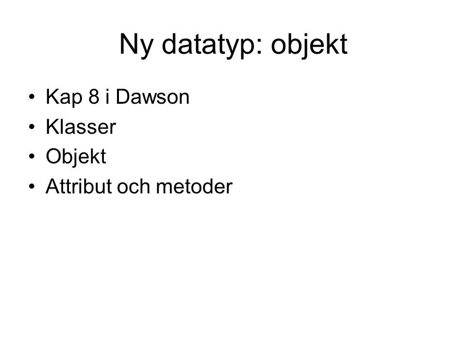 Ny datatyp: objekt Kap 8 i Dawson Klasser Objekt Attribut och metoder