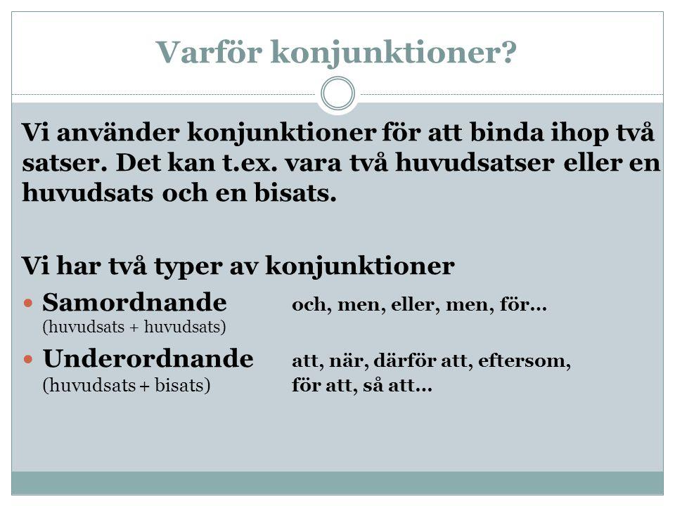 Underordnande konjunktioner = bisatsinledare Därför att & Eftersom Används beroende på om bisatsen eller huvudsatsen står först.