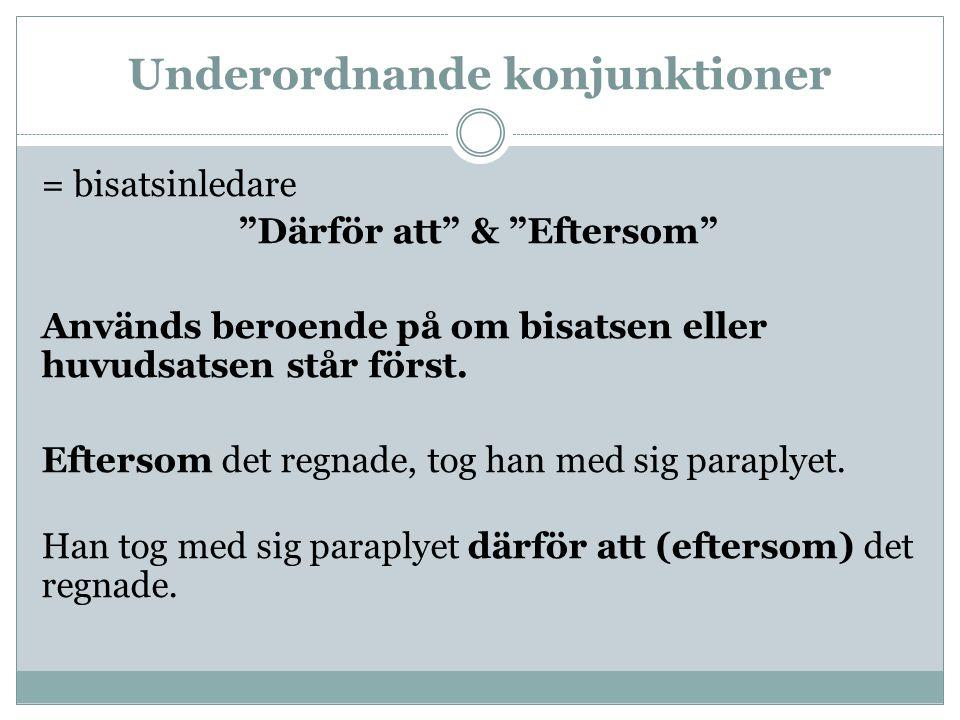 """Underordnande konjunktioner = bisatsinledare """"Därför att"""" & """"Eftersom"""" Används beroende på om bisatsen eller huvudsatsen står först. Eftersom det regn"""