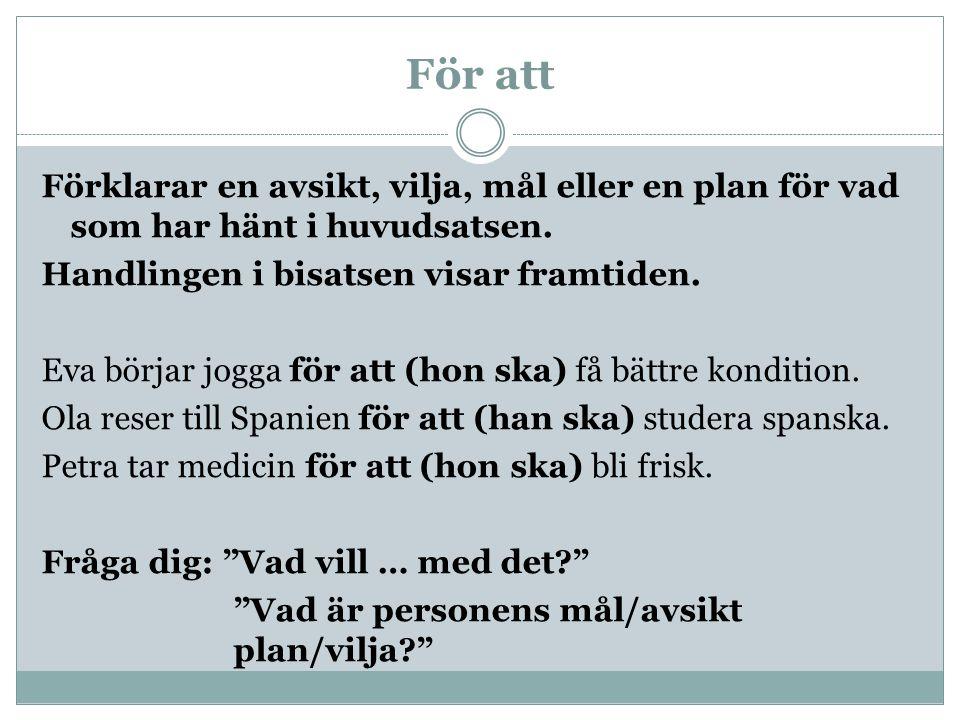 För att (MÅL) Eftersom (ORSAK) 1.Eva börjar jogga för att (hon ska) få bättre kondition.