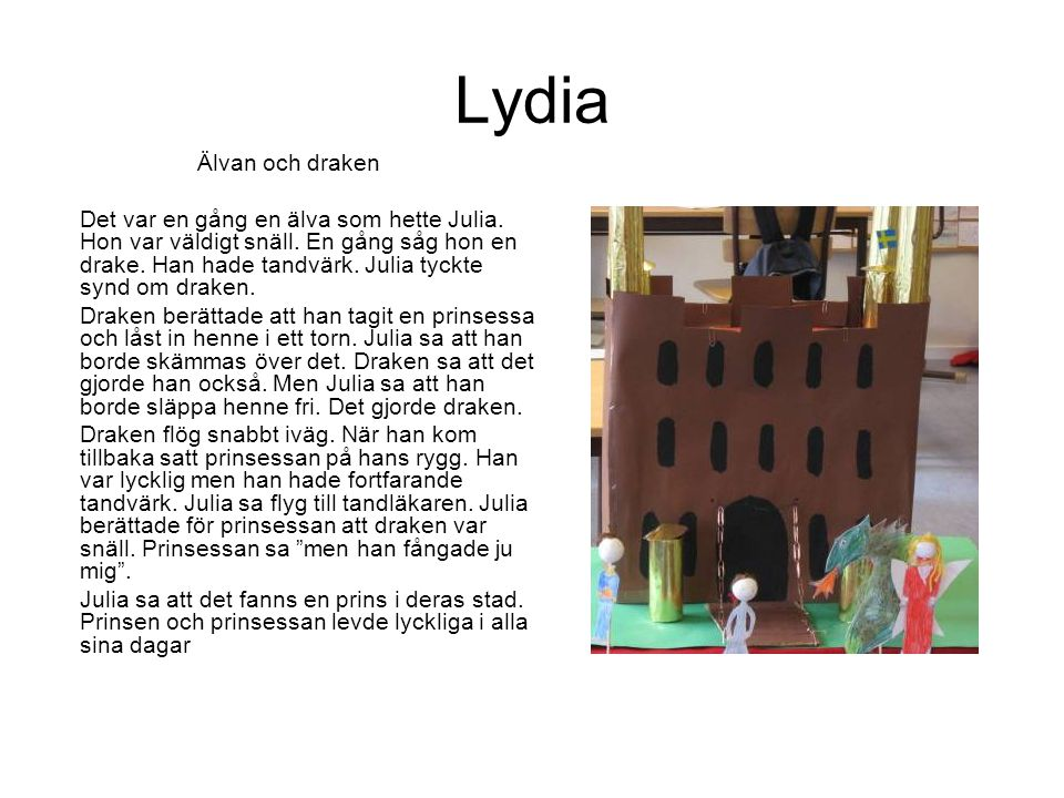 Lydia Älvan och draken Det var en gång en älva som hette Julia. Hon var väldigt snäll. En gång såg hon en drake. Han hade tandvärk. Julia tyckte synd