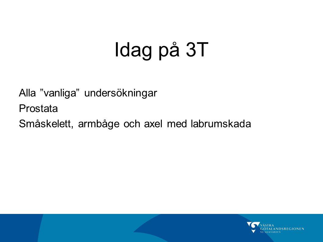 """Idag på 3T Alla """"vanliga"""" undersökningar Prostata Småskelett, armbåge och axel med labrumskada"""
