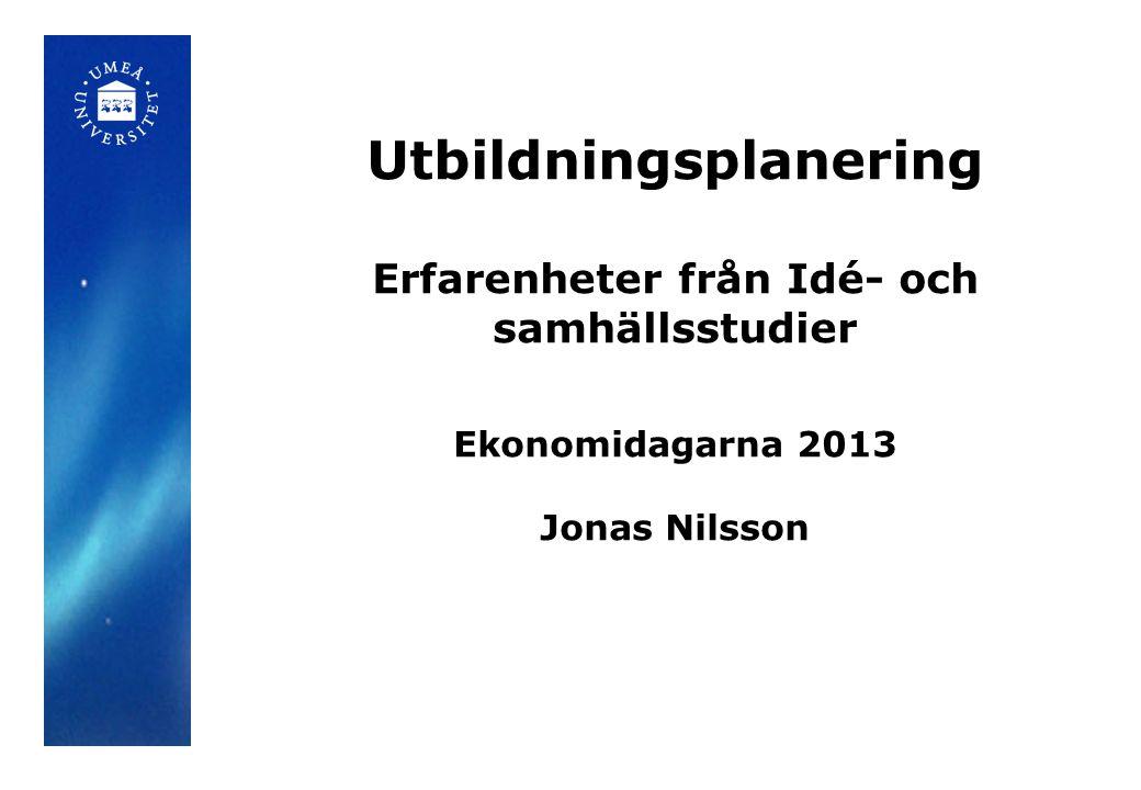 Utbildningsplanering Erfarenheter från Idé- och samhällsstudier Ekonomidagarna 2013 Jonas Nilsson