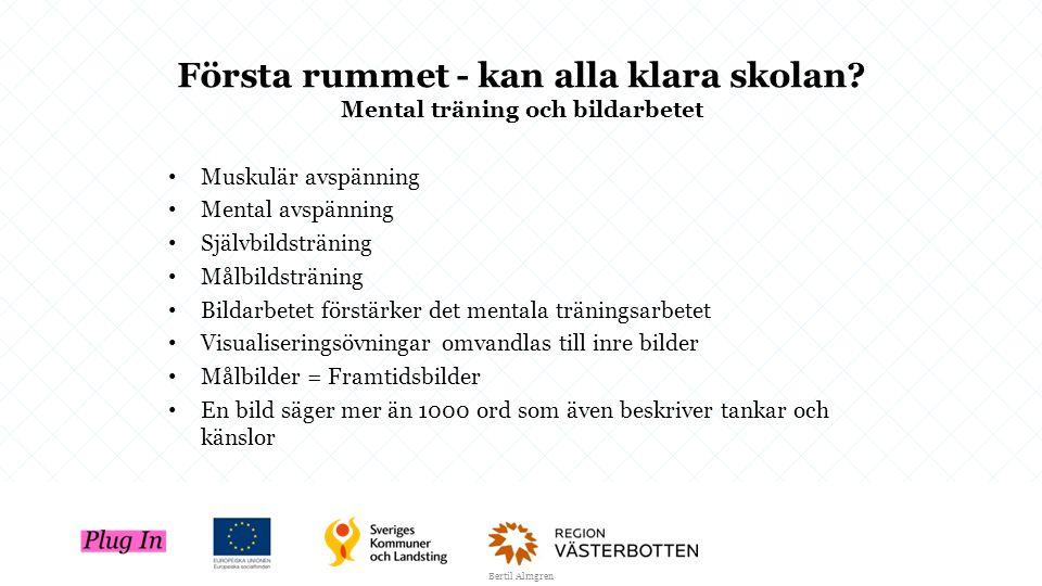 Första rummet - kan alla klara skolan? Mental träning och bildarbetet Muskulär avspänning Mental avspänning Självbildsträning Målbildsträning Bildarbe