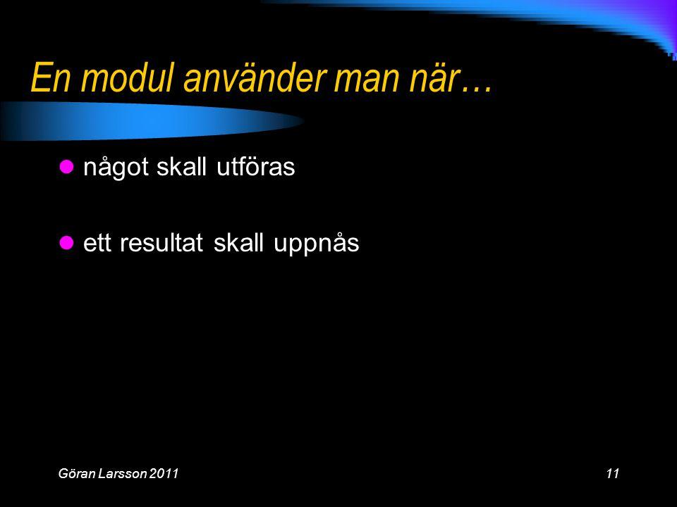 En modul använder man när… något skall utföras ett resultat skall uppnås Göran Larsson 201111