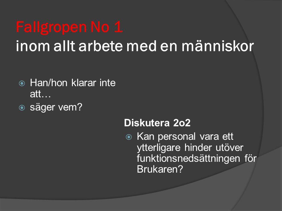 Fallgropen No 1 inom allt arbete med en människor  Han/hon klarar inte att…  säger vem? Diskutera 2o2  Kan personal vara ett ytterligare hinder utö