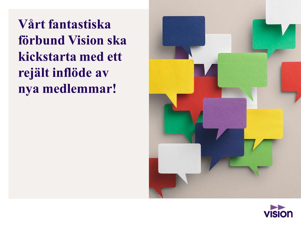 11 Vårt fantastiska förbund Vision ska kickstarta med ett rejält inflöde av nya medlemmar!