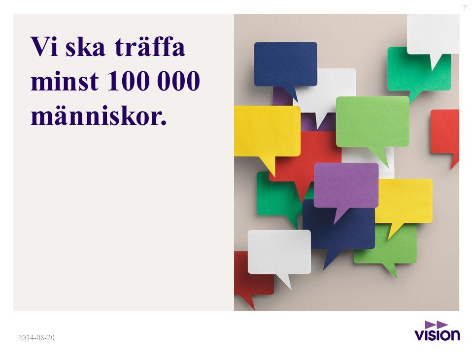 7 Vi ska träffa minst 100 000 människor. 2014-08-20