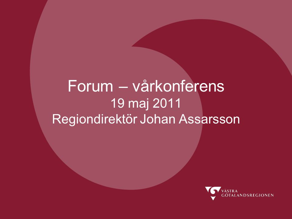 Forum – vårkonferens 19 maj 2011 Regiondirektör Johan Assarsson