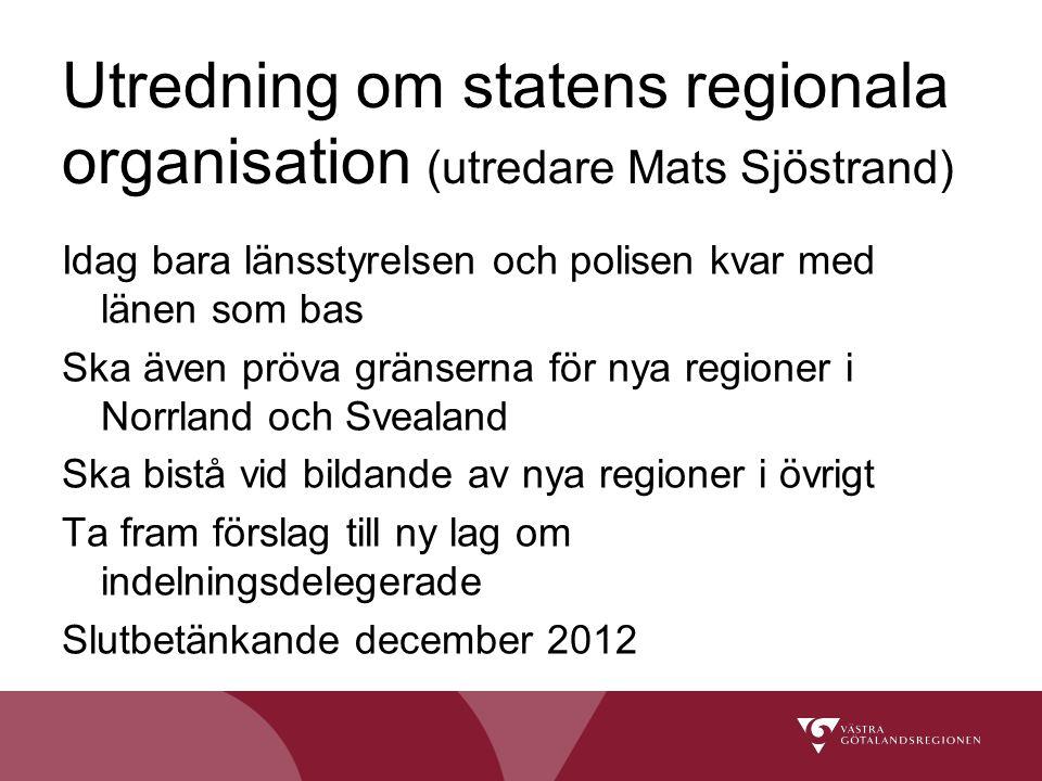 Idag bara länsstyrelsen och polisen kvar med länen som bas Ska även pröva gränserna för nya regioner i Norrland och Svealand Ska bistå vid bildande av nya regioner i övrigt Ta fram förslag till ny lag om indelningsdelegerade Slutbetänkande december 2012 Utredning om statens regionala organisation (utredare Mats Sjöstrand)