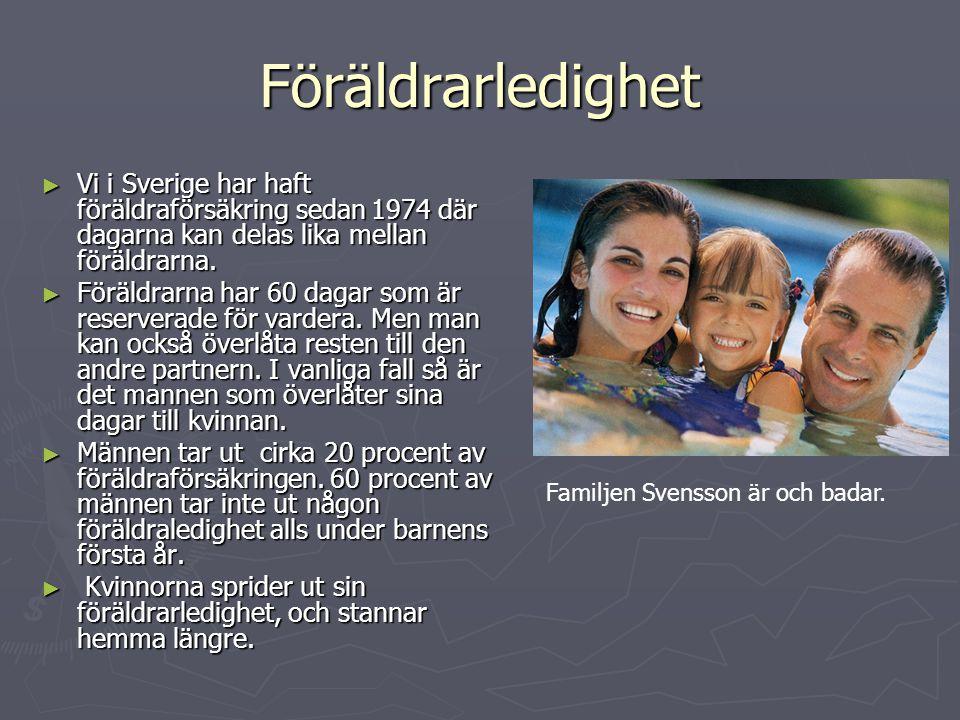Föräldrarledighet ►V►V►V►Vi i Sverige har haft föräldraförsäkring sedan 1974 där dagarna kan delas lika mellan föräldrarna.