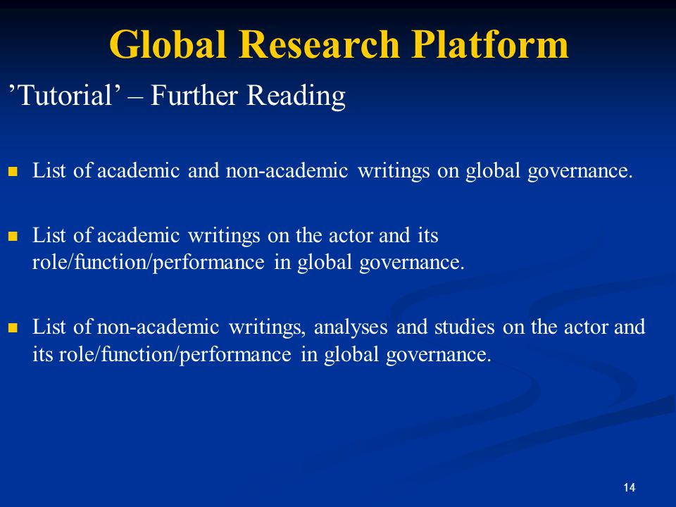 14 Global Research Platform 'Tutorial' – Further Reading List of academic and non-academic writings on global governance. List of academic writings on