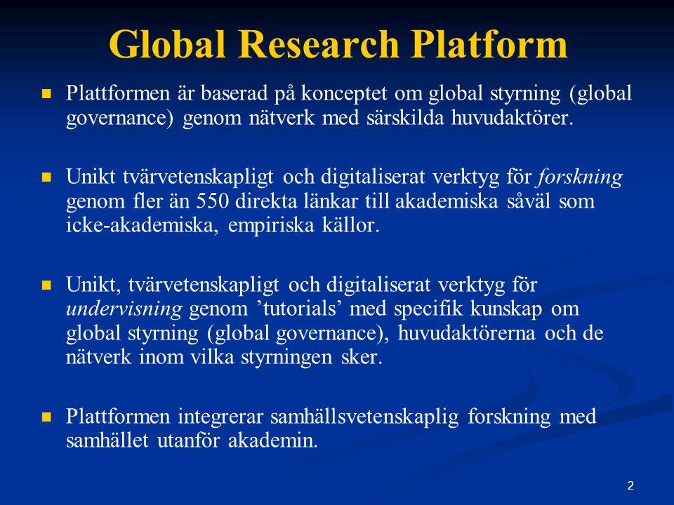 2 Global Research Platform Plattformen är baserad på konceptet om global styrning (global governance) genom nätverk med särskilda huvudaktörer.
