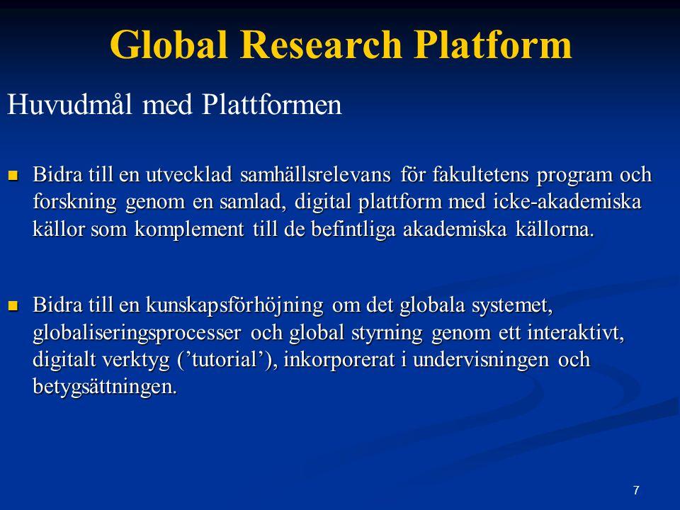 7 Global Research Platform Huvudmål med Plattformen Bidra till en utvecklad samhällsrelevans för fakultetens program och forskning genom en samlad, digital plattform med icke-akademiska källor som komplement till de befintliga akademiska källorna.