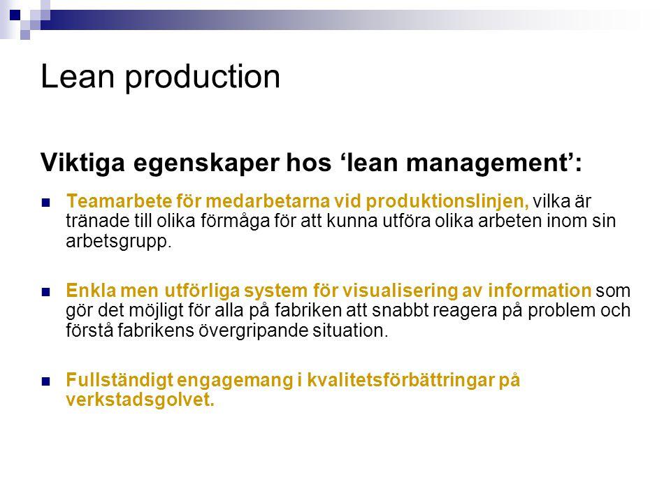 Lean production Viktiga egenskaper hos 'lean management': Teamarbete för medarbetarna vid produktionslinjen, vilka är tränade till olika förmåga för a
