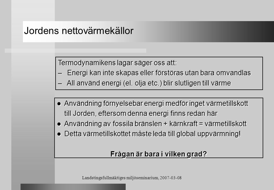 Landstingsfullmäktiges miljöseminarium, 2007-03-08 Jordens nettovärmekällor Användning förnyelsebar energi medför inget värmetillskott Användning förn