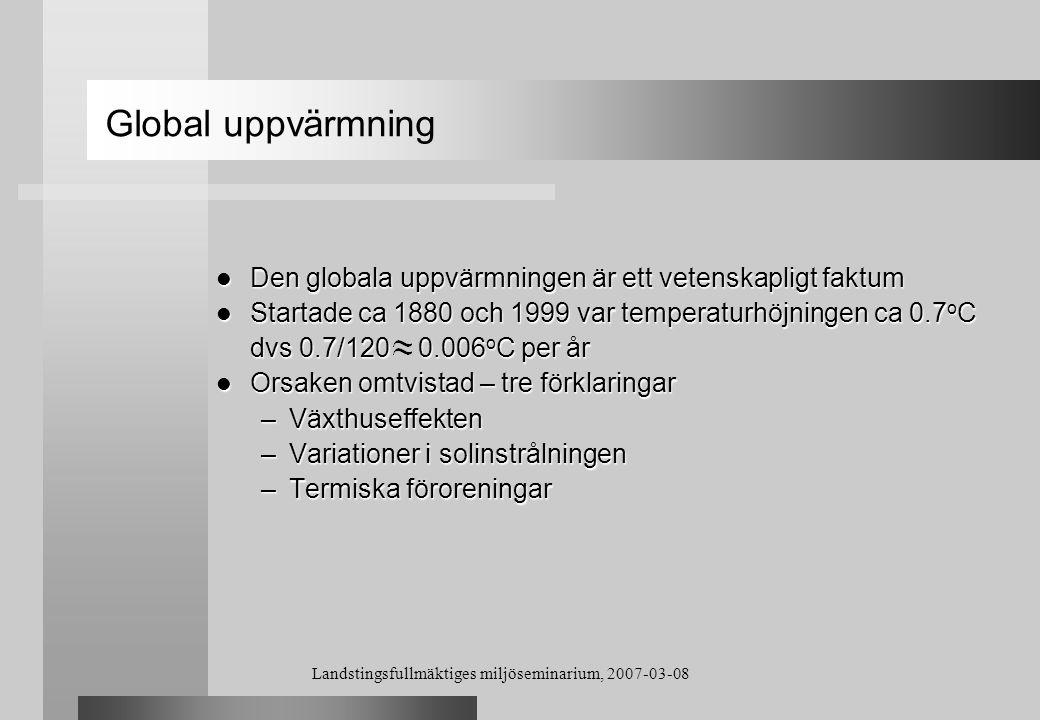 Landstingsfullmäktiges miljöseminarium, 2007-03-08 VÄRMELAGER LULEÅ Världens första - byggdes i Luleå Var i drift mellan 1983-1990 SSABs spillvärme via fjärrvärmenätet Borrhål: 120 st á 65 m Volym: 120.000 m 3 Årligt värmeuttag: ca 2000 MWh Lagringstemperatur: max 82C Uttagstemperatur: 65-35C