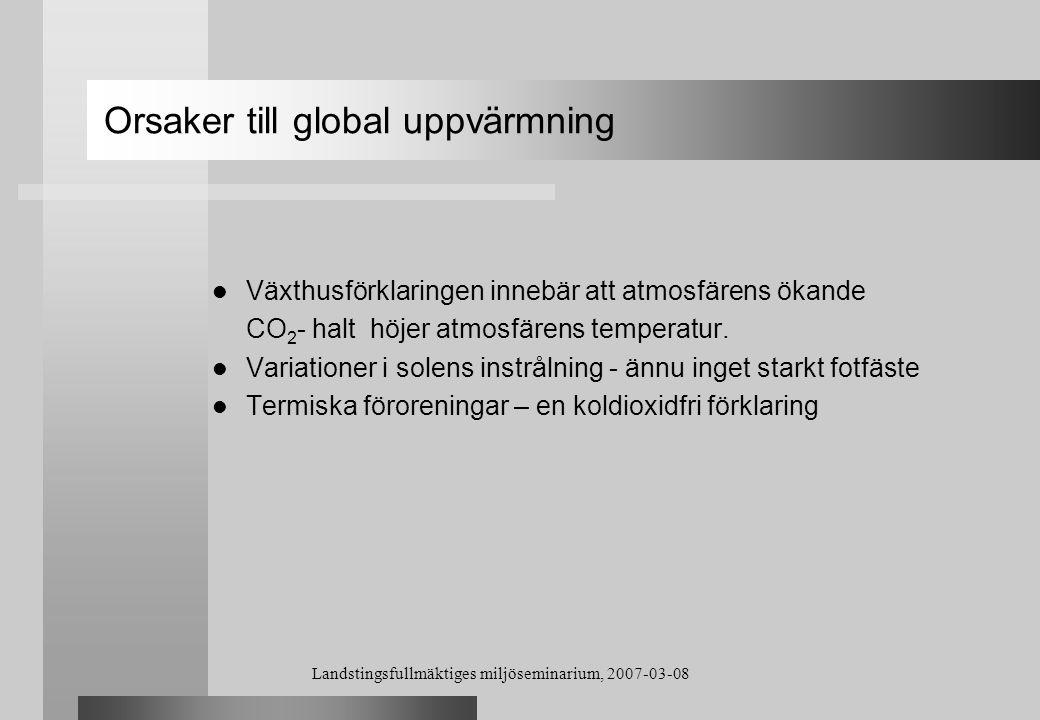 Landstingsfullmäktiges miljöseminarium, 2007-03-08 Orsaker till global uppvärmning Växthusförklaringen innebär att atmosfärens ökande CO 2 - halt höje