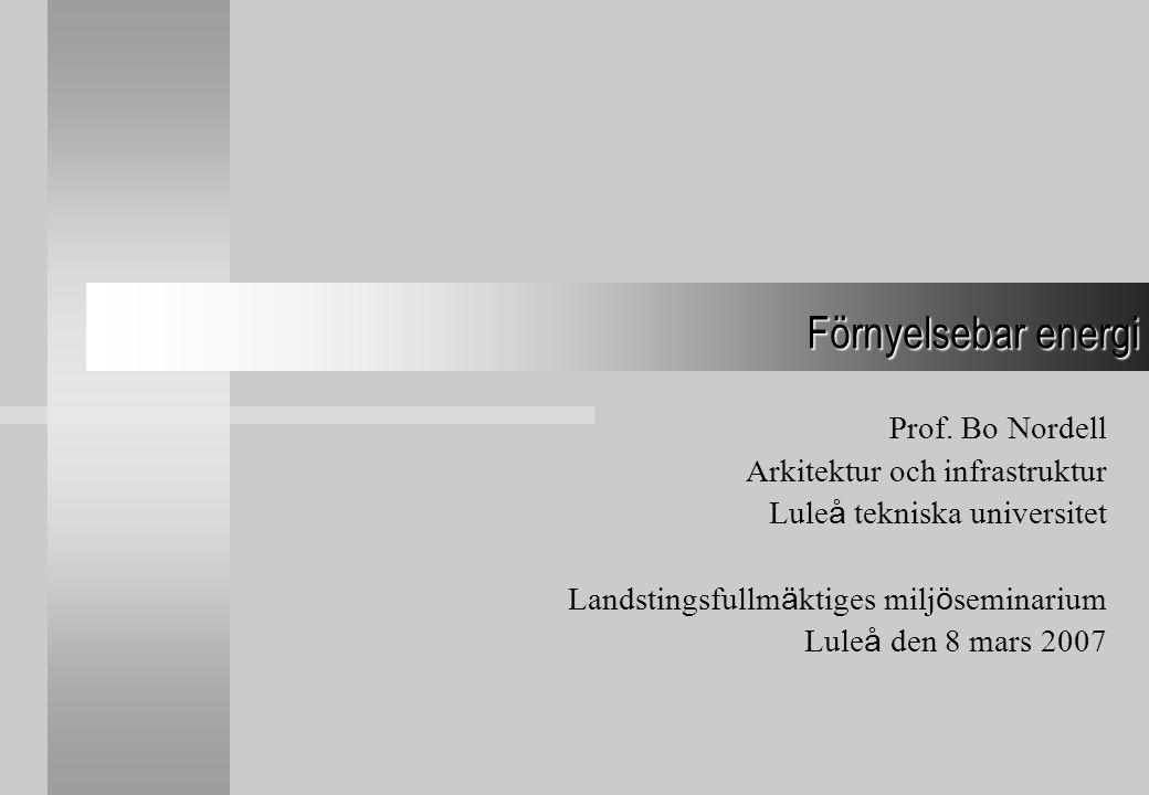 Prof. Bo Nordell Arkitektur och infrastruktur Lule å tekniska universitet Landstingsfullm ä ktiges milj ö seminarium Lule å den 8 mars 2007 Förnyelseb