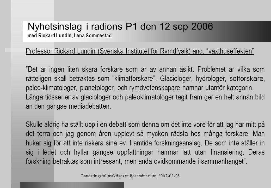 """Landstingsfullmäktiges miljöseminarium, 2007-03-08 Professor Rickard Lundin (Svenska Institutet för Rymdfysik) ang. """"växthuseffekten"""" """"Det är ingen li"""