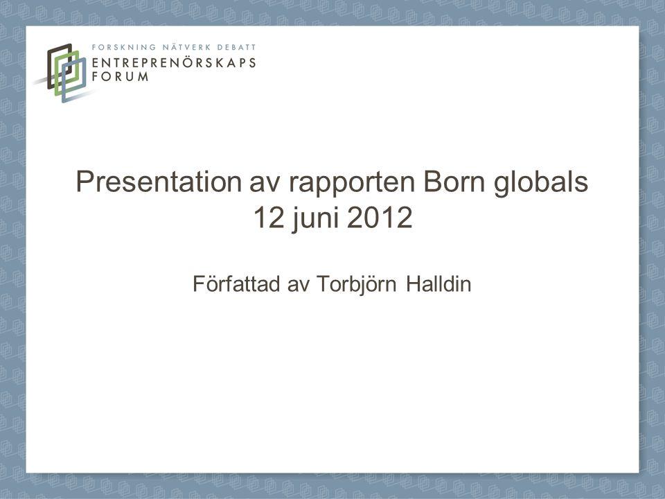 Upplägg på presentationen Vad är ett born global-företag.