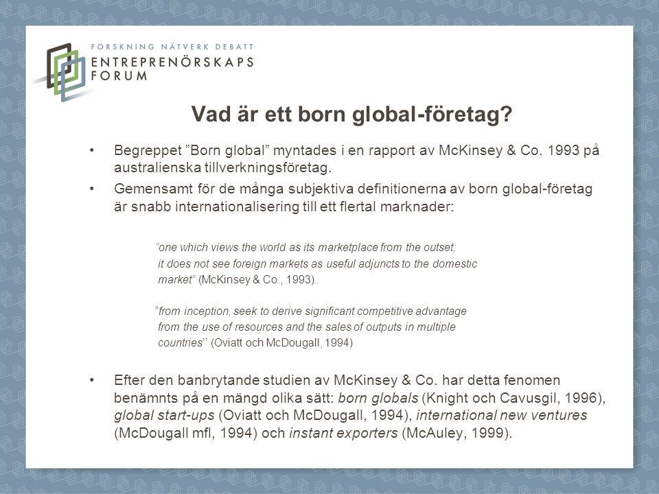 """Vad är ett born global-företag? Begreppet """"Born global"""" myntades i en rapport av McKinsey & Co. 1993 på australienska tillverkningsföretag. Gemensamt"""