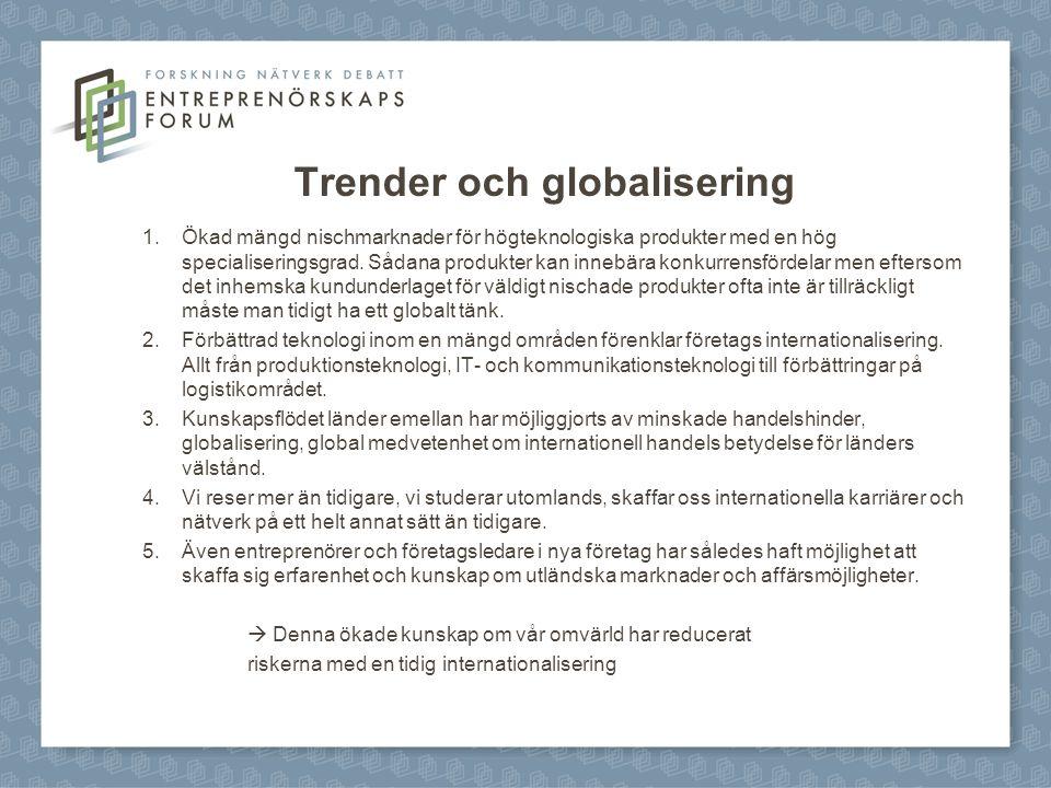 Trender och globalisering 1.Ökad mängd nischmarknader för högteknologiska produkter med en hög specialiseringsgrad. Sådana produkter kan innebära konk