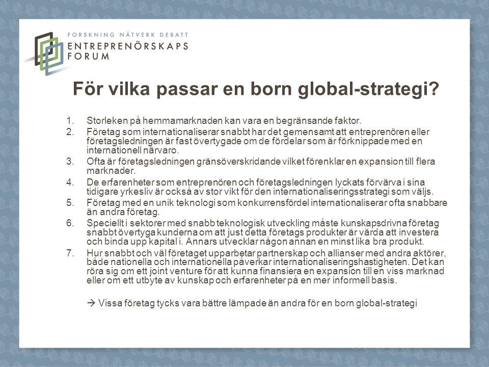 För vilka passar en born global-strategi? 1.Storleken på hemmamarknaden kan vara en begränsande faktor. 2.Företag som internationaliserar snabbt har d