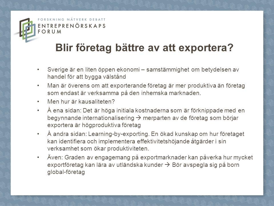 Blir företag bättre av att exportera? Sverige är en liten öppen ekonomi – samstämmighet om betydelsen av handel för att bygga välstånd Man är överens