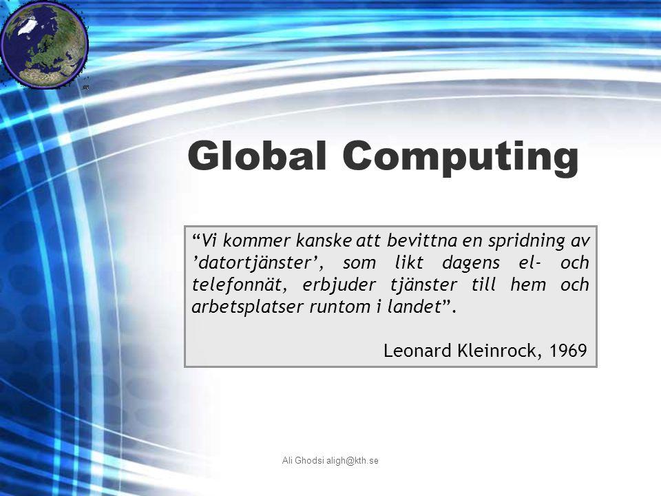 Ali Ghodsi aligh@kth.se Global Computing Vi kommer kanske att bevittna en spridning av 'datortjänster', som likt dagens el- och telefonnät, erbjuder tjänster till hem och arbetsplatser runtom i landet .