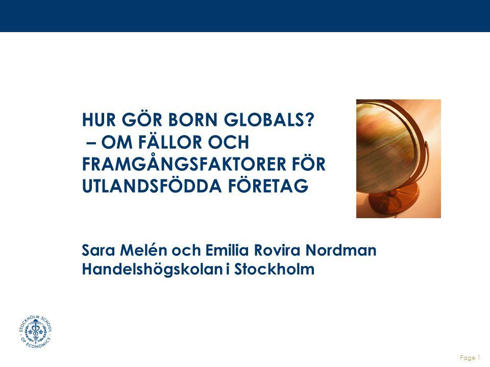 HUR GÖR BORN GLOBALS? – OM FÄLLOR OCH FRAMGÅNGSFAKTORER FÖR UTLANDSFÖDDA FÖRETAG Sara Melén och Emilia Rovira Nordman Handelshögskolan i Stockholm Pag