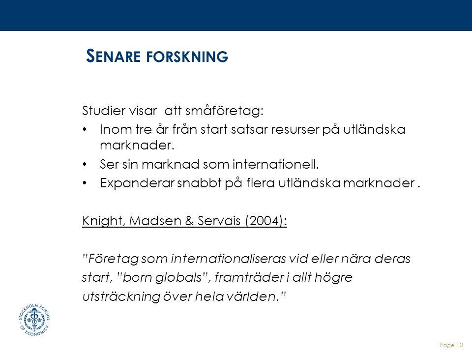 Page 10 S ENARE FORSKNING Studier visar att småföretag: Inom tre år från start satsar resurser på utländska marknader. Ser sin marknad som internation