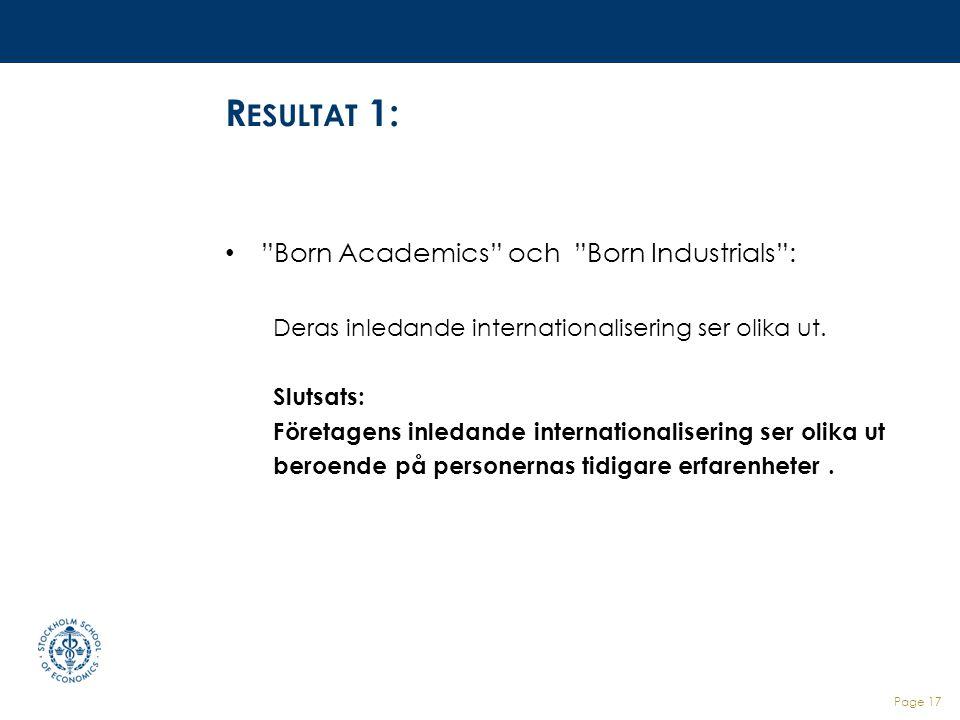 """R ESULTAT 1: """"Born Academics"""" och """"Born Industrials"""": Deras inledande internationalisering ser olika ut. Slutsats: Företagens inledande internationali"""