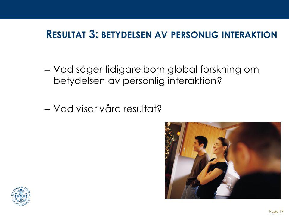 Page 19 R ESULTAT 3: BETYDELSEN AV PERSONLIG INTERAKTION – Vad säger tidigare born global forskning om betydelsen av personlig interaktion? – Vad visa