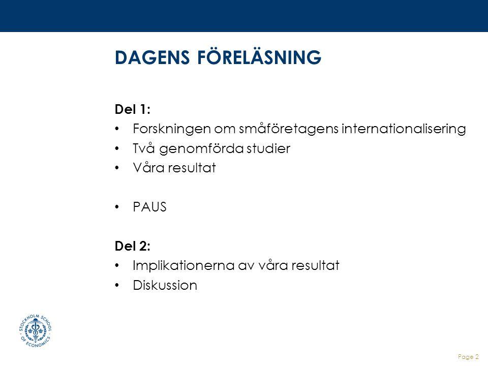 Page 2 DAGENS FÖRELÄSNING Del 1: Forskningen om småföretagens internationalisering Två genomförda studier Våra resultat PAUS Del 2: Implikationerna av