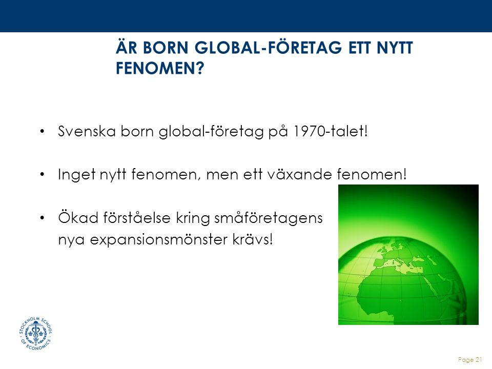 Page 21 ÄR BORN GLOBAL-FÖRETAG ETT NYTT FENOMEN? Svenska born global-företag på 1970-talet! Inget nytt fenomen, men ett växande fenomen! Ökad förståel