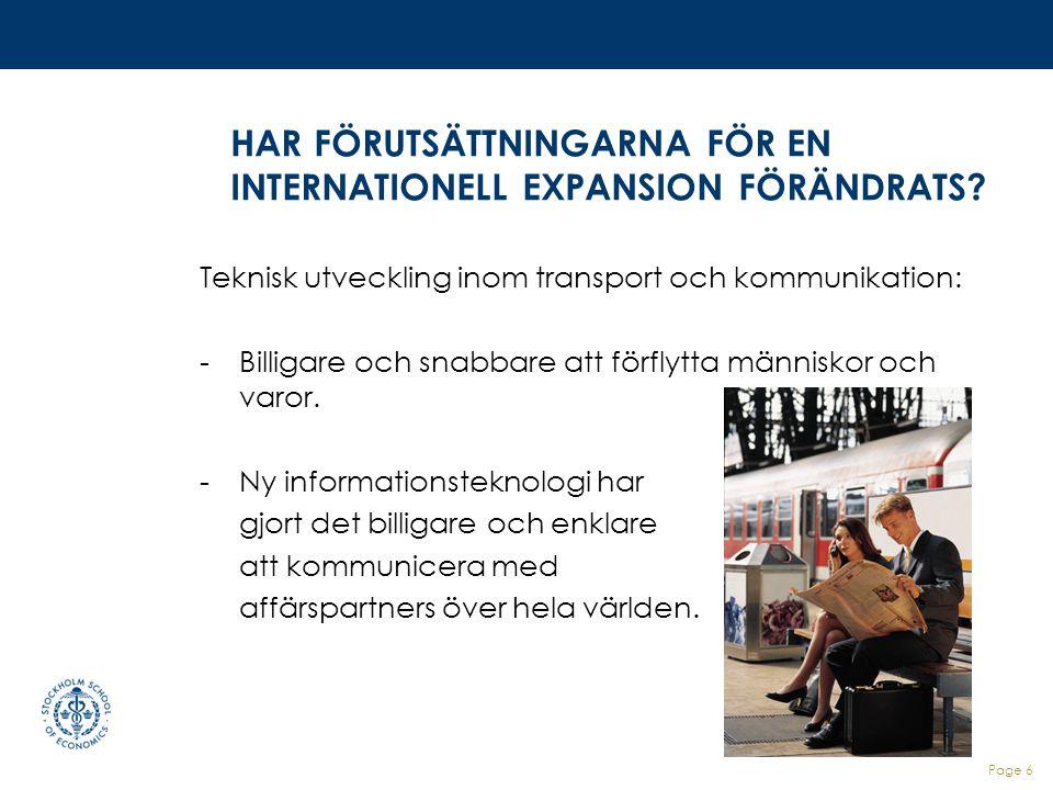 Page 6 HAR FÖRUTSÄTTNINGARNA FÖR EN INTERNATIONELL EXPANSION FÖRÄNDRATS? Teknisk utveckling inom transport och kommunikation: -Billigare och snabbare