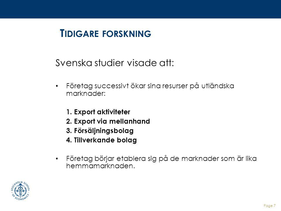 Page 7 T IDIGARE FORSKNING Svenska studier visade att: Företag successivt ökar sina resurser på utländska marknader: 1. Export aktiviteter 2. Export v