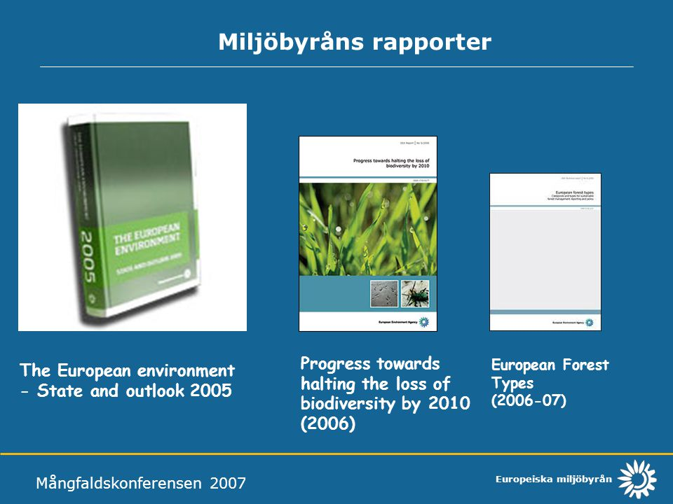Europeiska miljöbyrån Miljöbyråns rapporter Mångfaldskonferensen 2007 The European environment - State and outlook 2005 Progress towards halting the l