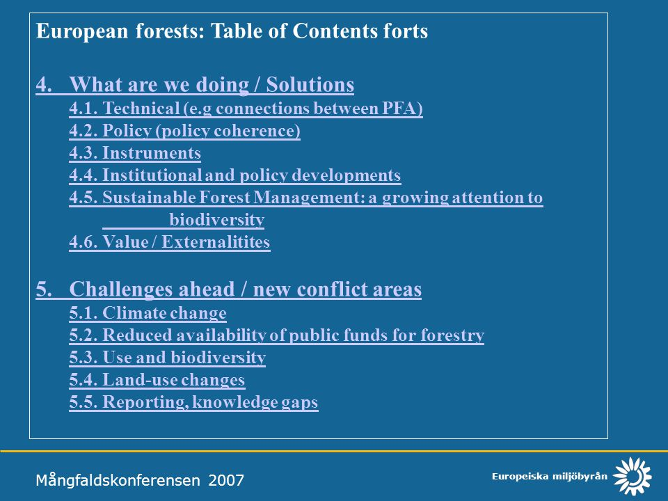 Europeiska miljöbyrån Mångfaldskonferensen 2007 European forests: Table of Contents forts 4.What are we doing / Solutions 4.1.Technical (e.g connectio