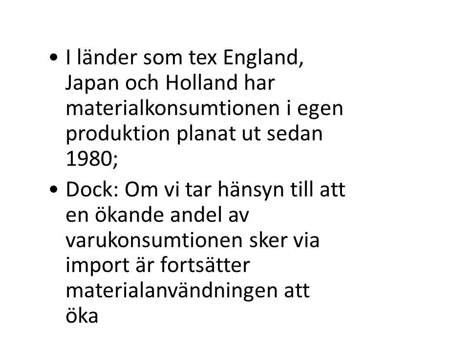 I länder som tex England, Japan och Holland har materialkonsumtionen i egen produktion planat ut sedan 1980; Dock: Om vi tar hänsyn till att en ökande andel av varukonsumtionen sker via import är fortsätter materialanvändningen att öka
