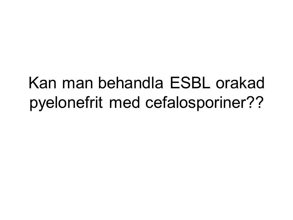 Kan man behandla ESBL orakad pyelonefrit med cefalosporiner??