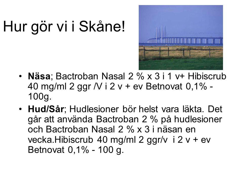 Svalg; Bactroban Nasal x 3 i 1 v + Hibiscrub i 2 v + Rimactan 10-20 mg/kg fördelat på två doser i 14 dagar + Dalacin 300 mg 1 x 3 eller Fucidin 250 mg 2 x 3 Urin; Bactroban Nasal x 3 i 1 v + Hibiscrub i 2 v + Bactrm 2x2 i 14 d eller cipprofloxacin 500 mg x 2 i 14 d