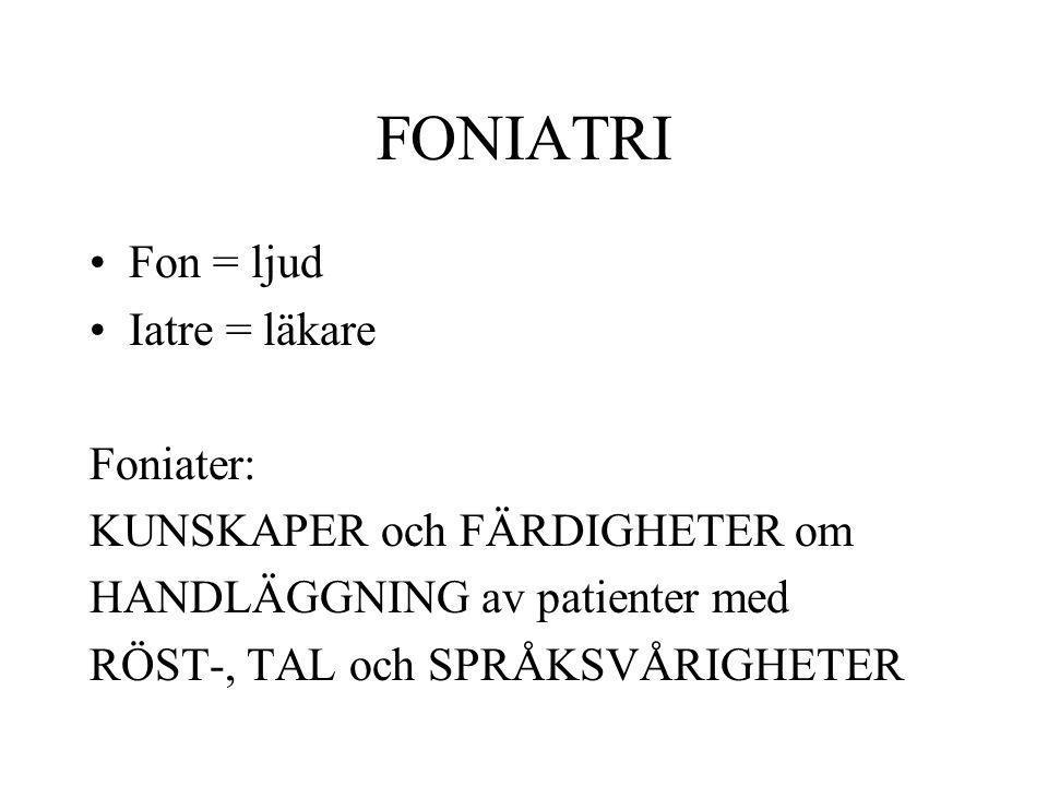 FONIATRI Fon = ljud Iatre = läkare Foniater: KUNSKAPER och FÄRDIGHETER om HANDLÄGGNING av patienter med RÖST-, TAL och SPRÅKSVÅRIGHETER