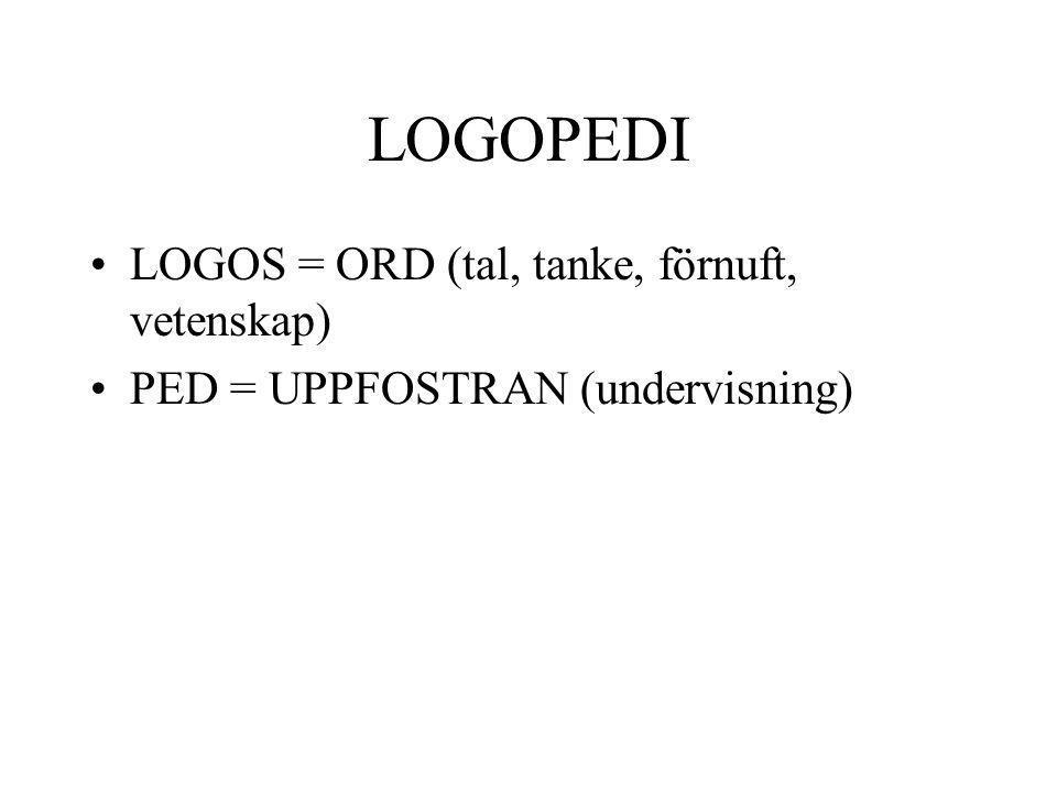 LOGOPEDI LOGOS = ORD (tal, tanke, förnuft, vetenskap) PED = UPPFOSTRAN (undervisning)
