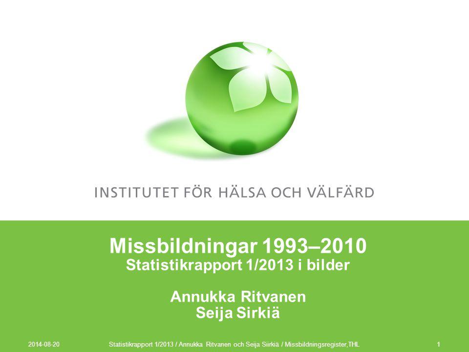 2014-08-20 1 Missbildningar 1993–2010 Statistikrapport 1/2013 i bilder Annukka Ritvanen Seija Sirkiä Statistikrapport 1/2013 / Annukka Ritvanen och Se