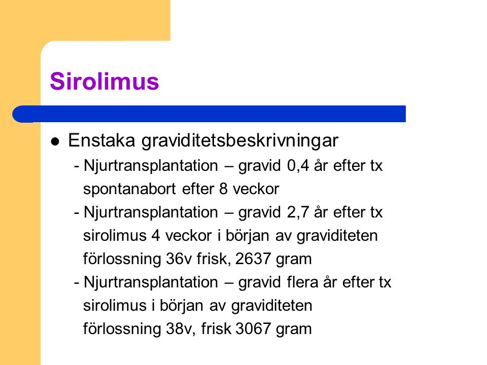 Sirolimus Enstaka graviditetsbeskrivningar - Njurtransplantation – gravid 0,4 år efter tx spontanabort efter 8 veckor - Njurtransplantation – gravid 2