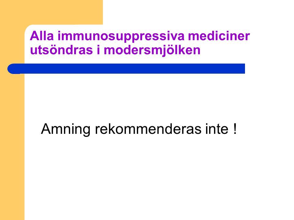 Alla immunosuppressiva mediciner utsöndras i modersmjölken Amning rekommenderas inte !