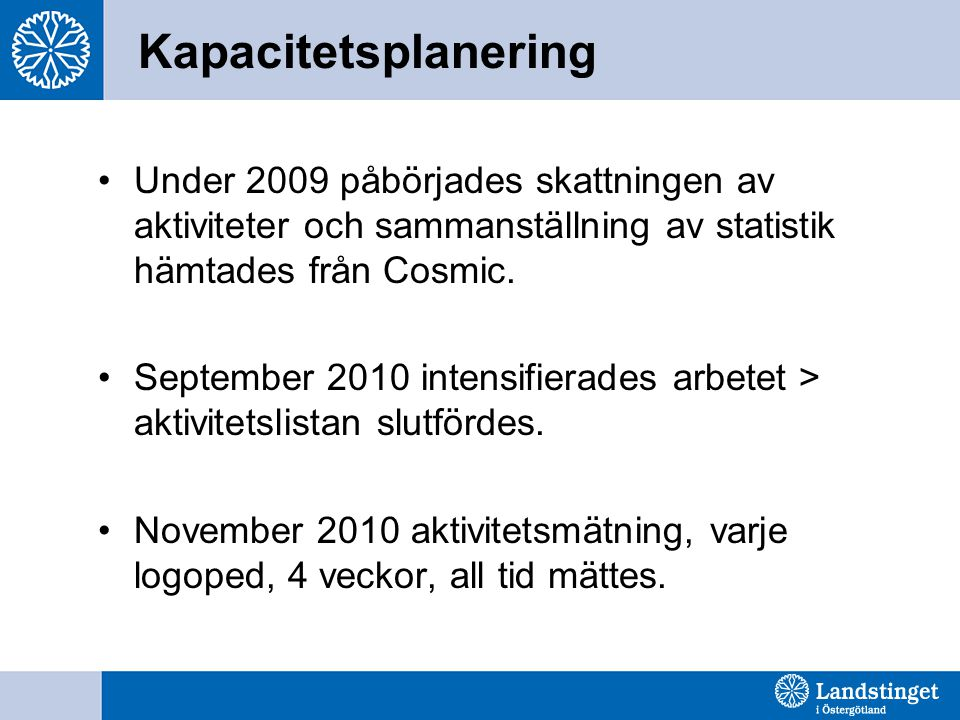 Kapacitetsplanering Under 2009 påbörjades skattningen av aktiviteter och sammanställning av statistik hämtades från Cosmic. September 2010 intensifier