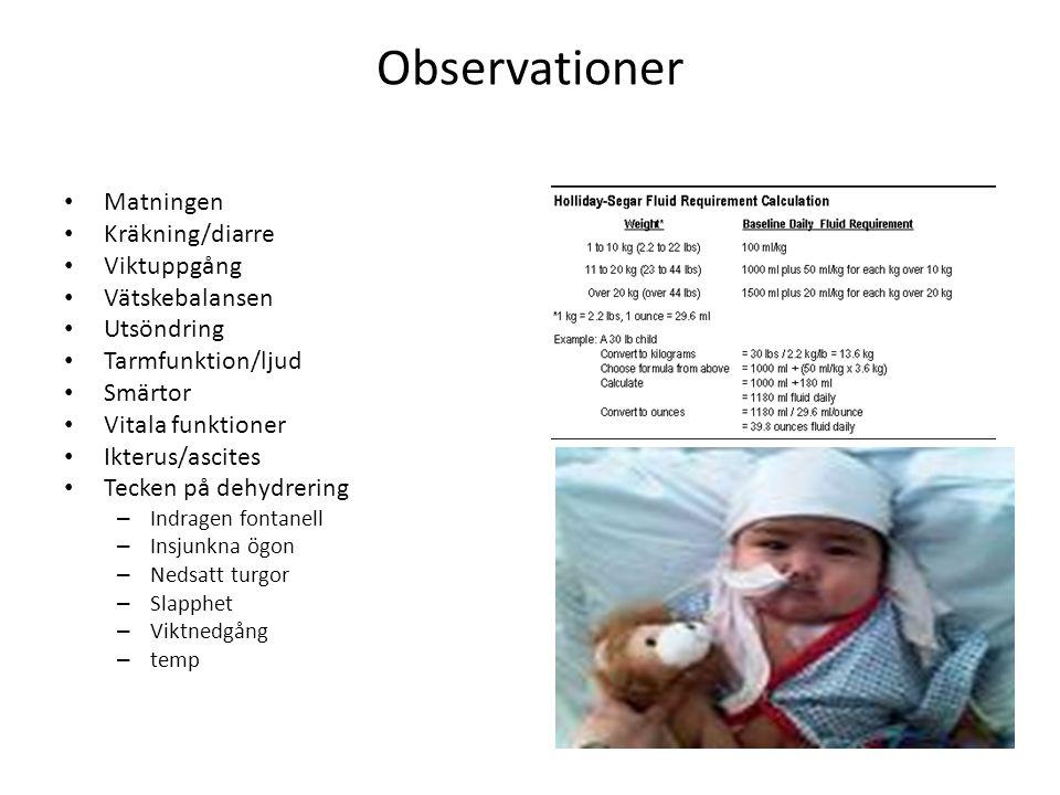 Observationer Matningen Kräkning/diarre Viktuppgång Vätskebalansen Utsöndring Tarmfunktion/ljud Smärtor Vitala funktioner Ikterus/ascites Tecken på de